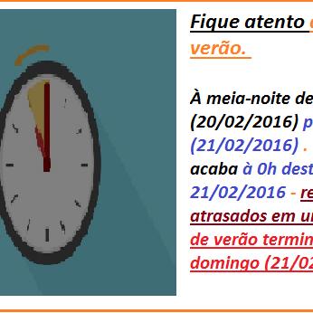 Fique atento ao horário de verão. À meia-noite de sábado (20/02/2016) para domingo (21/02/2016) . Horário de verão acaba à 0h deste domingo - 21/02/2016 - relógios deverão ser atrasados em uma hora...O horário de verão termina à 0h deste domingo (21/02/2016).