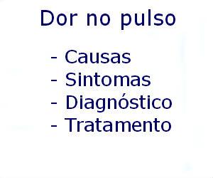 Dor no pulso causas sintomas diagnóstico tratamento prevenção riscos complicações