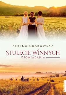 """NOWOŚĆ od Pani Ałbeny Grabowskiej """"Stulecie Winnych. Opowiadania"""""""