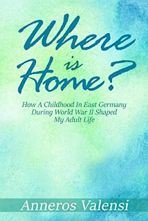 Where is Home?: How a Childhood in East Germany during World War II Shaped My Adult Life - 2nd Edition by Anneros Valensi
