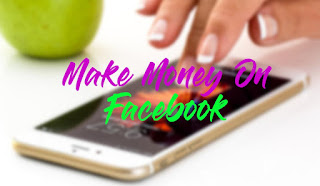 Best Tips To Make Huge Money From Facebook 2019 - MakE Money On Facebook