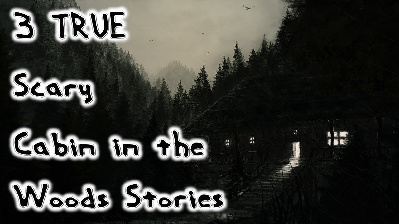 3 True Scary Cabin in the Woods Stories