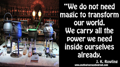 "J. K. Rowling Inspirational Quotes To Live By: ""We do not need magic to transform our world. We carry all the power we need inside ourselves already."""