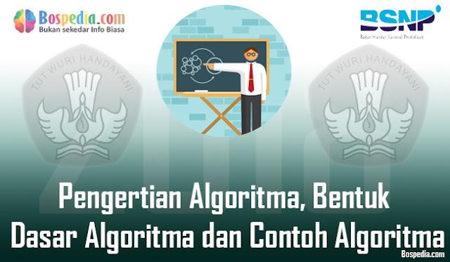 Pengertian Algoritma, Bentuk Dasar Algoritma dan Contoh Algoritma Lengkap
