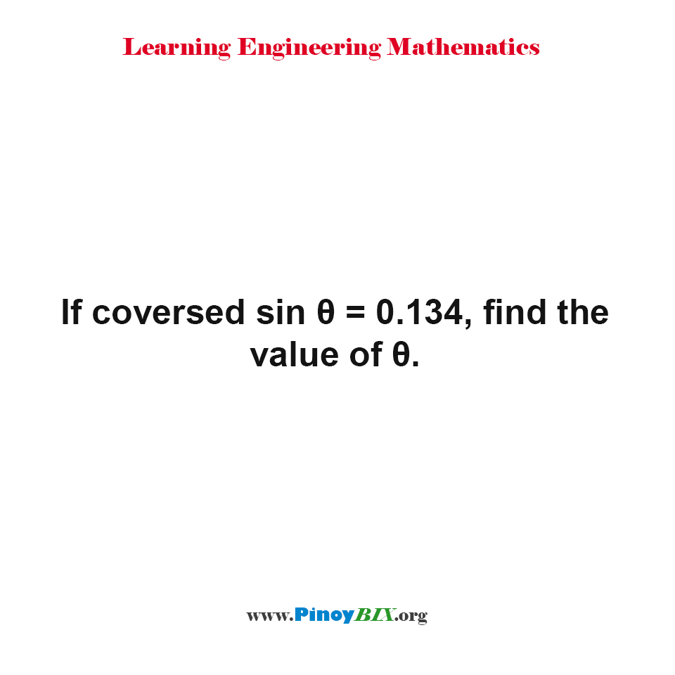 If coversed sin θ = 0.134, find the value of θ.
