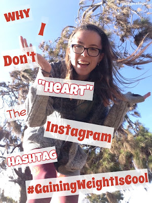 "Why I Don't ""Heart"" The Instagram Hashtag #GainingWeightIsCool"