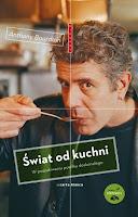 """Anthony Bourdain, """"Świat od kuchni. W poszukiwaniu posiłku doskonałego"""""""