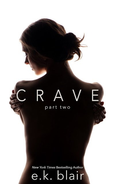 #CoverReveal ~ Crave: Part Two (Crave Duet #2)  by E.K. Blair ~ #PreOrder @EK_Blair_Author @GiveMeBooksBlog
