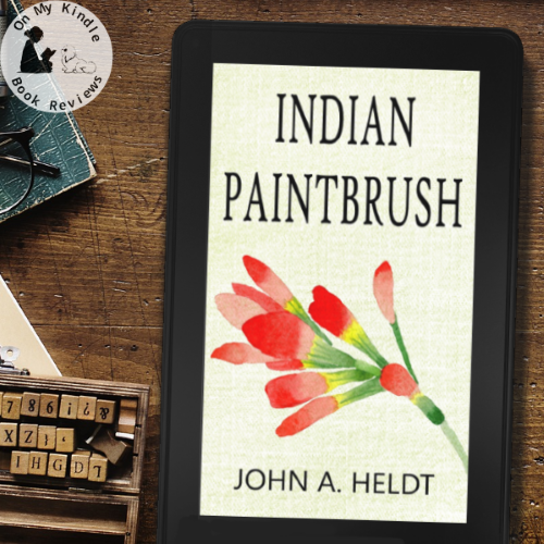 INDIAN PAINTBRUSH by John A. Heldt, reviewed by On My Kindle BR