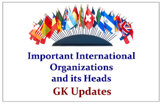 List of Important International Organizations and its Heads 2015- GK Updates