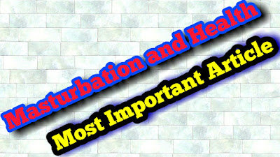 Masturbation and Health Most Important article