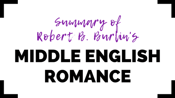 Middle English Romance: The Structure of Genre by Robert B. Burlin- Summary