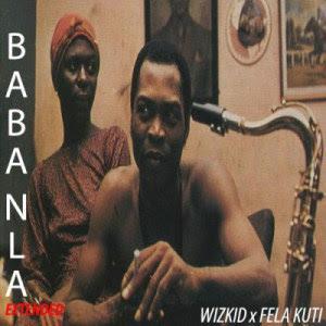 Wizkid ft Fela Kuti -Baba Nla (extended) ~ Loose Tracks mp3