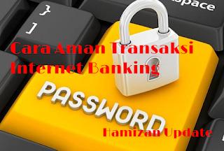 Cara Aman Transaksi Internet Banking