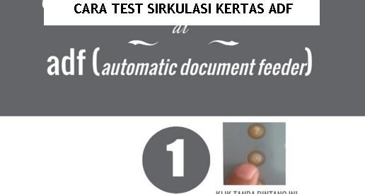Tips Mudah Cara Test Menyirkulasi Kertas di ADF