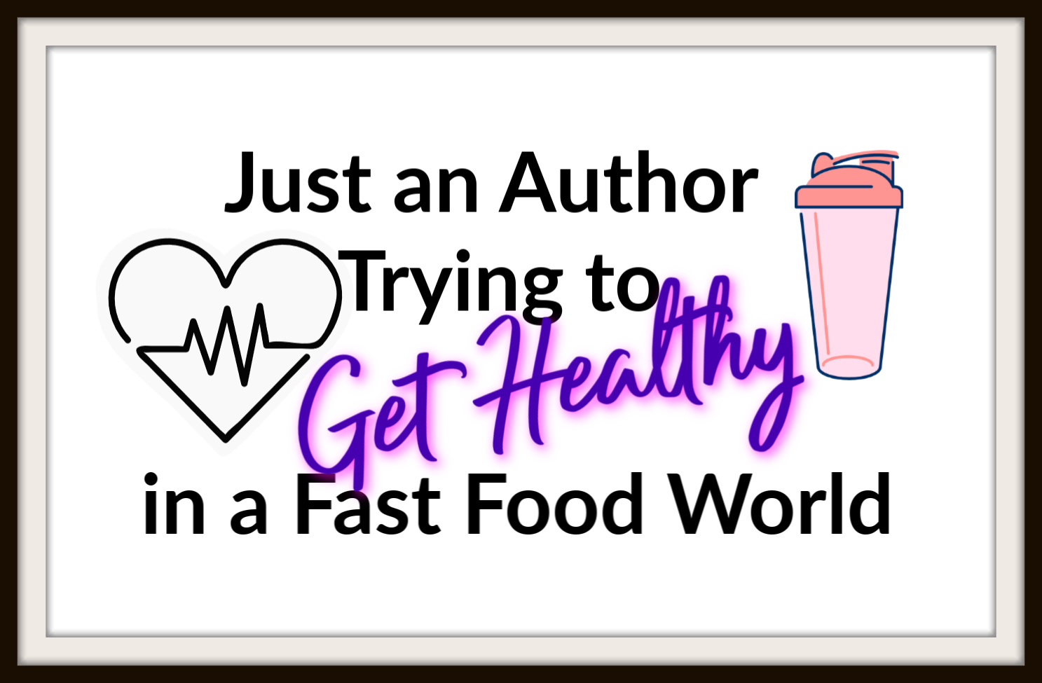 Just an Author Trying to Get Healthy in a Fast Food World