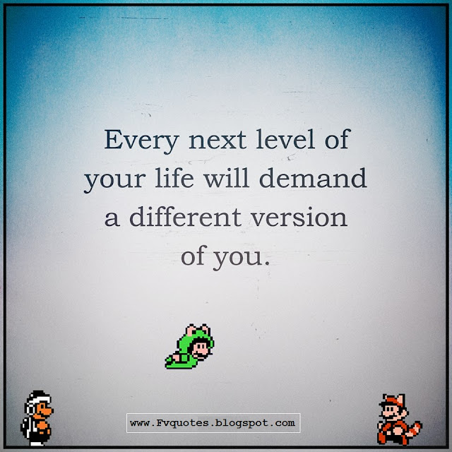 every next level of your life will demand a different version of you quotes meaning