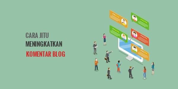 Cara Jitu Mendapatkan Lebih Banyak Komentar di Postingan Blog