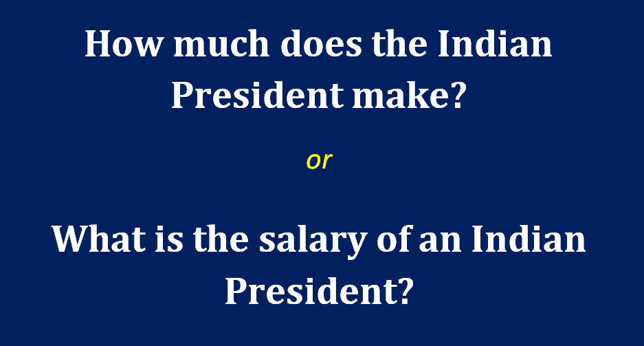 What is the salary of an Indian President