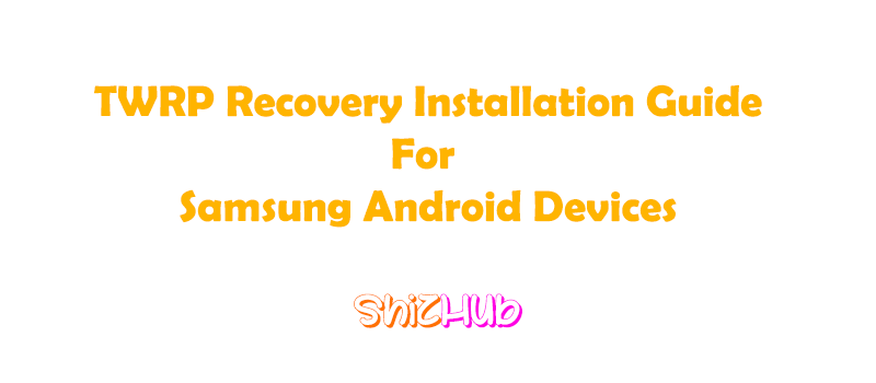 ShizHub - Your Daily Tech Tips: How To Install TWRP Recovery