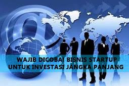 Wajib Dicoba! Bisnis Startup Untuk Investasi Jangka Panjang