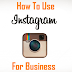 How to Use Instagram as A Business