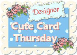 I was a Designer of Cute Cards Thursday