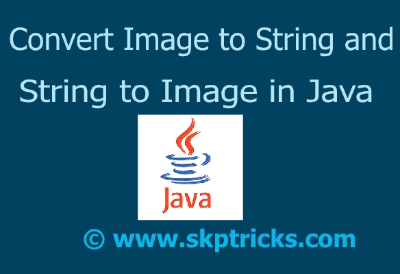 Convert Image to String and String to Image in Java | SKPTRICKS