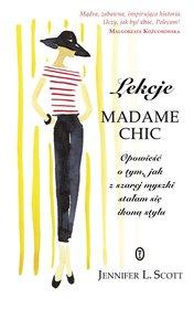 Lekcje Madame Chic. Opowieść o tym, jak z szarej myszki stałam sie ikoną stylu - Jennifer L. Scott