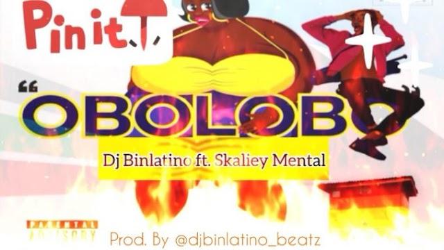 [Music] Dj Binlatino ft. Skaliey Mental – Obo Olobo (prod.by @djbinlatino_beatz)