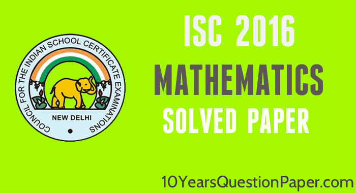 isc 2016 class 12th Mathematics paper solved