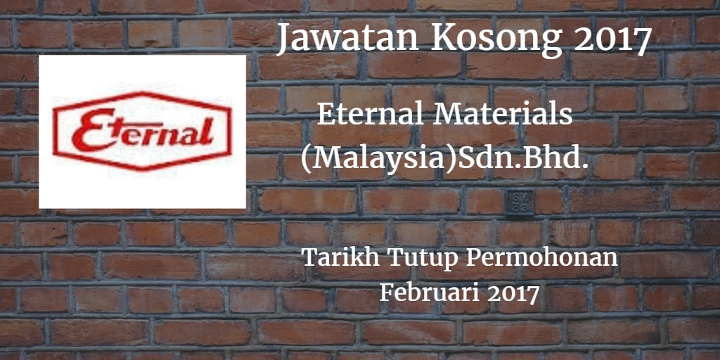 Jawatan Kosong Eternal Materials (Malaysia)Sdn.Bhd. Februari 2017