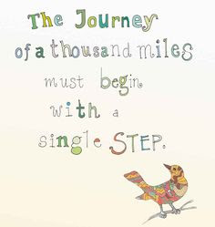 The journey of a thousand miles must begin with a single step