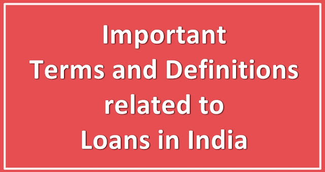 Important Terms and Definitions related to Loans in India