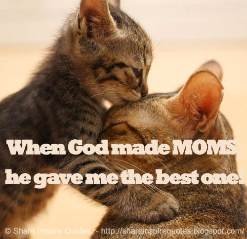 God Created Me Quotes: When God Made MOMS, He Gave Me The Best One!