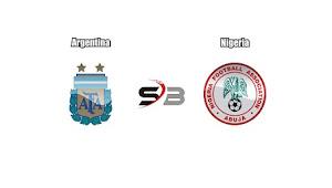 Prediksi Bola Argentina vs Nigeria 14 November 2017