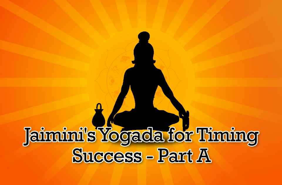 Jaimini Yogada for Timing Success - PartA