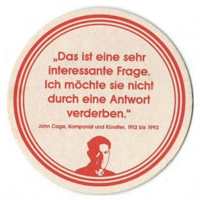"""""""Das ist eine sehr interessante Frage. Ich möchte sie nicht durch eine Antwort verderben."""" John Cage"""