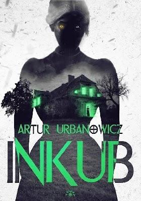 [Przedpremierowo] Inkub - Artur Urbanowicz