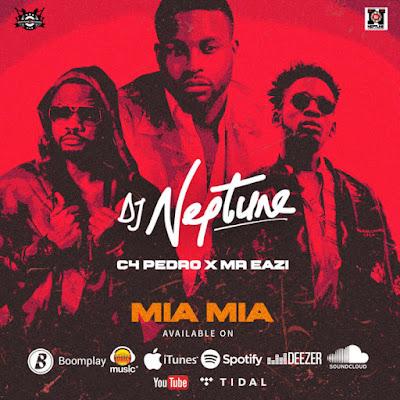 DJ Neptune - Mia Mia Ft. C4 Pedro & Mr Eazi [ Afro Naija ] [ DOWNLOAD ]
