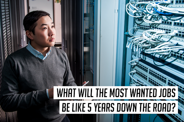What will the most wanted jobs be like 5 years down the road?