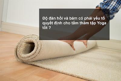 Độ đàn hồi và độ bám có phải yếu tố quyết định cho tấm thảm tập Yoga tốt ?