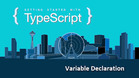 Getting started with TypeScript -- Variable declaration