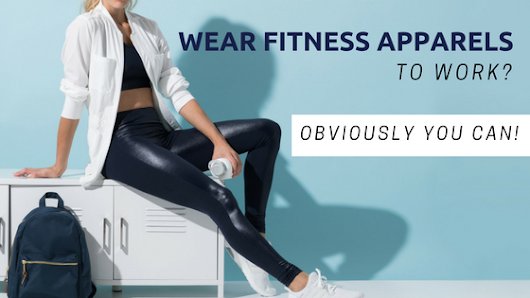 Can You Wear The Fitness Apparels To Work? Obviously You Can!