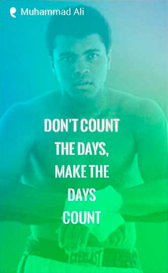 'Don't count the days, make the days count.' - Muhammad Ali Quote