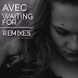REMIX EP // Avec - Waiting For (incl Alex Schulz, HOUT, Nora Medin Remixes)