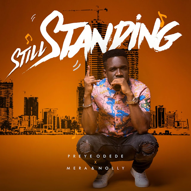 Music: Preye Odede - Still Standing (Feat. Mera x Nolly)