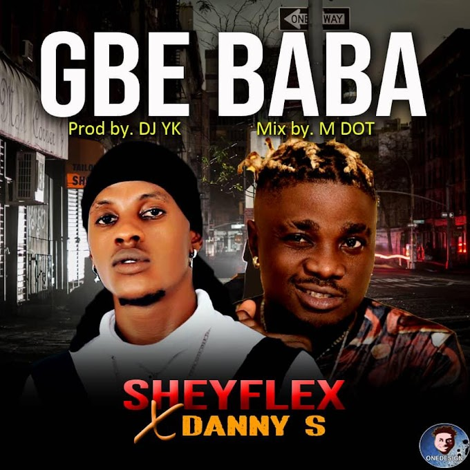 [Music] Sheyflex Ft. Danny S – Gbe Baba