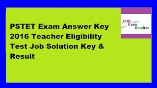 PSTET Exam Answer Key 2016 Teacher Eligibility Test Job Solution Key & Result