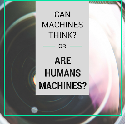Can machines think? Or are humans machines?